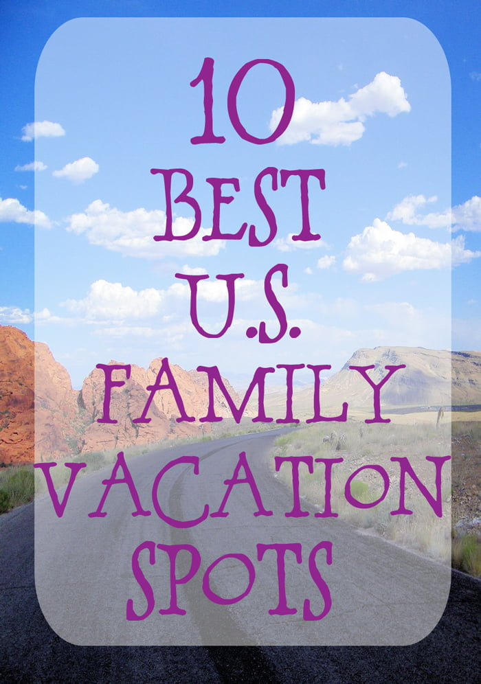 10 best u s family vacation destinations such the spot for Top ten best vacation spots