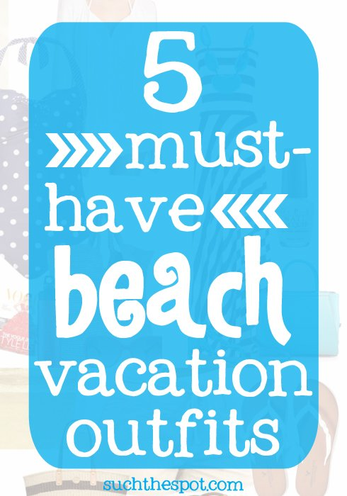5 Must-have beach vacation outfits | Suchthespot.com