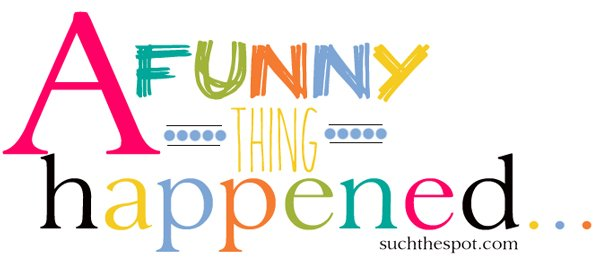 A funny thing | Such the Spot