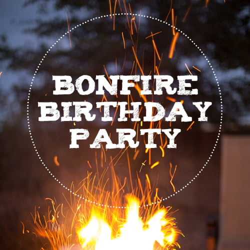 How to throw the most amazing bonfire birthday party ever