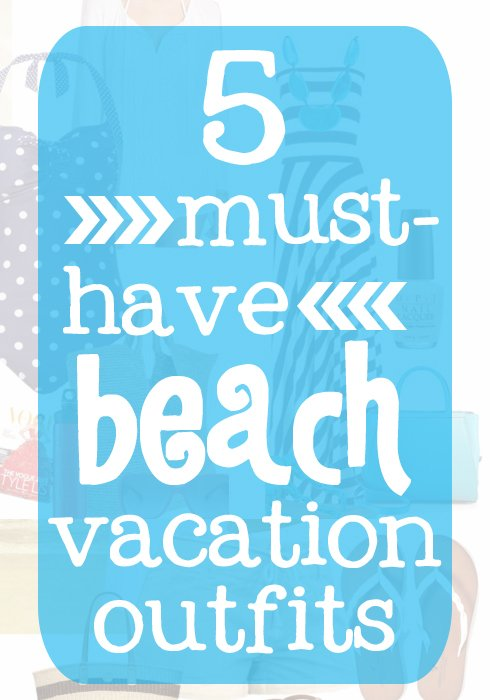5 must have beach vacation outfits