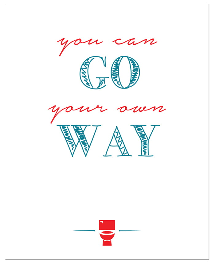 'Go your own way' free printable bathroom art