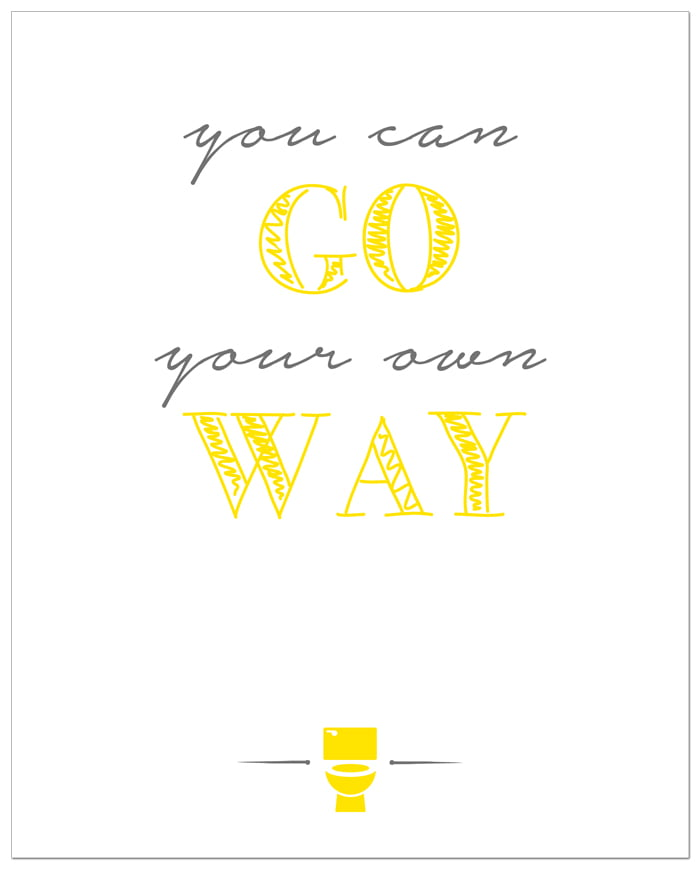 'Go your own way' free printable bathroom art